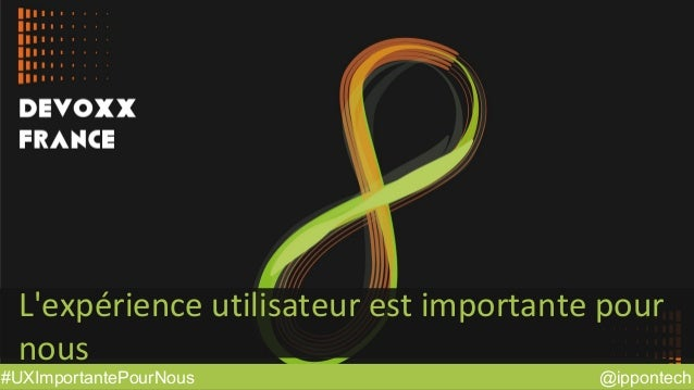 @ippontech#UXImportantePourNous L'expérience utilisateur est importante pour nous