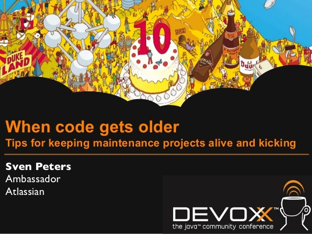 When code gets older Tips for keeping maintenance projects alive and kicking Sven Peters Ambassador Atlassian