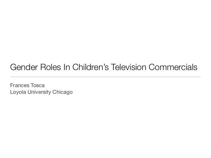 Gender Roles In Children's Television CommercialsFrances ToscaLoyola University Chicago