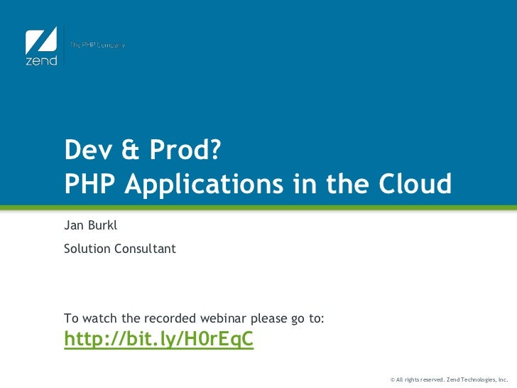 Dev & Prod?PHP Applications in the CloudJan BurklSolution ConsultantTo watch the recorded webinar please go to:http://bit....