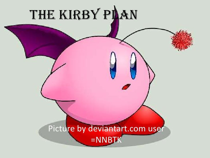 The Kirby Plan       Picture by deviantart.com user               =NNBTK