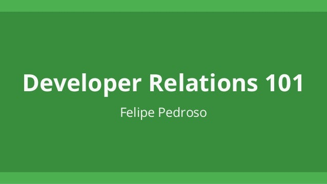 Developer Relations 101 Felipe Pedroso