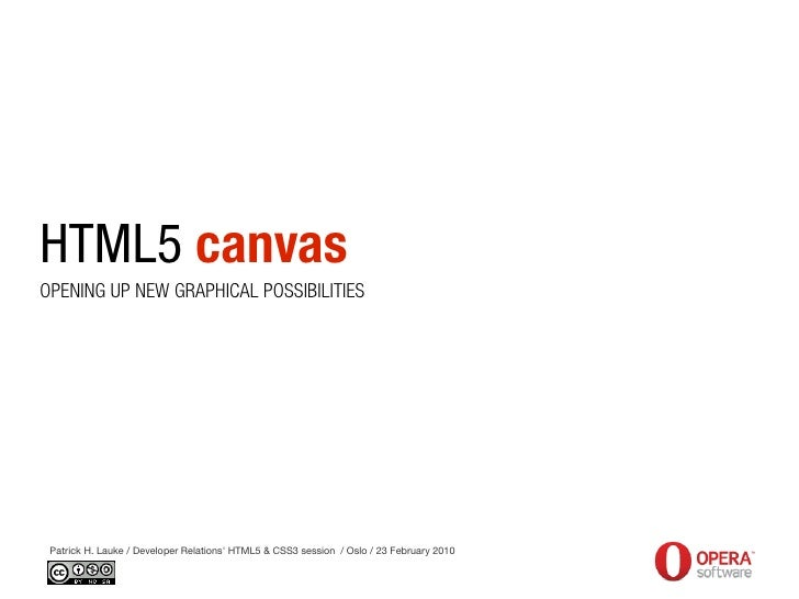 HTML5 canvas OPENING UP NEW GRAPHICAL POSSIBILITIES      Patrick H. Lauke / Developer Relations' HTML5 & CSS3 session / Os...