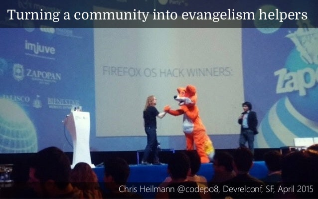 Turning a community into evangelism helpers Chris Heilmann @codepo8, Devrelconf, SF, April 2015