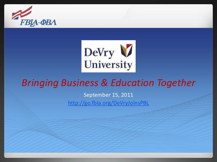 Bringing Business & Education Together<br />September 15, 2011<br />http://go.fbla.org/DeVryJoinsPBL<br />
