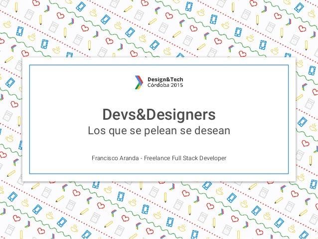 Devs&Designers Los que se pelean se desean Francisco Aranda - Freelance Full Stack Developer