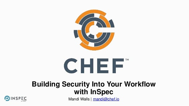Building Security Into Your Workflow with InSpec Mandi Walls | mandi@chef.io