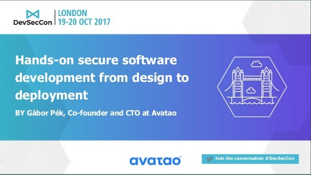 Join the conversation #DevSecCon BY Gábor Pék, Co-founder and CTO at Avatao Hands-on secure software development from desi...
