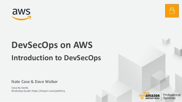© 2017, Amazon Web Services, Inc. or its Affiliates. All rights reserved. Nate Case & Dave Walker Security Geeks Workshop ...