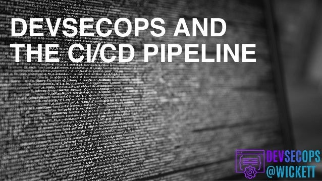DEVSECOPS AND THE CI/CD PIPELINE