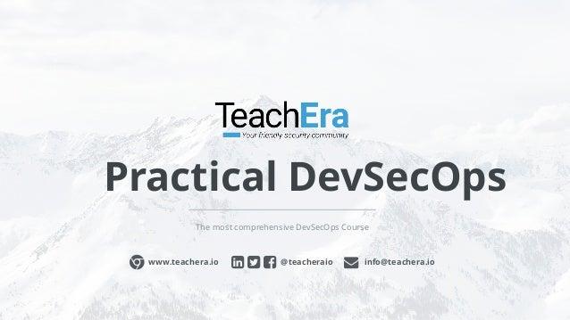 Practical DevSecOps The most comprehensive DevSecOps Course @teacheraioɂ www.teachera.io info@teachera.io