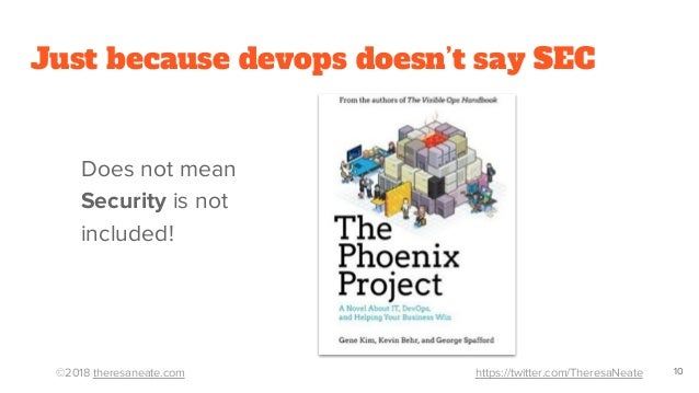 ©2018 theresaneate.com https://twitter.com/TheresaNeate Just because devops doesn't say SEC Does not mean Security is not ...