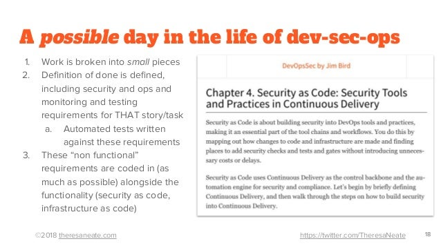 ©2018 theresaneate.com https://twitter.com/TheresaNeate A possible day in the life of dev-sec-ops 1. Work is broken into s...