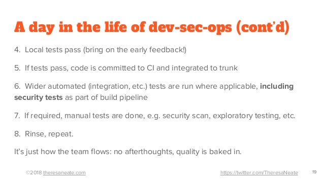©2018 theresaneate.com https://twitter.com/TheresaNeate A day in the life of dev-sec-ops (cont'd) 4. Local tests pass (bri...