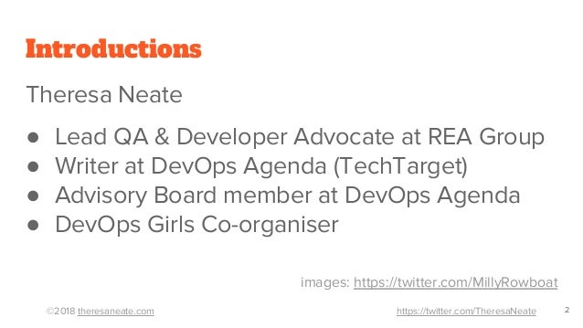 ©2018 theresaneate.com https://twitter.com/TheresaNeate Introductions Theresa Neate ● Lead QA & Developer Advocate at REA ...