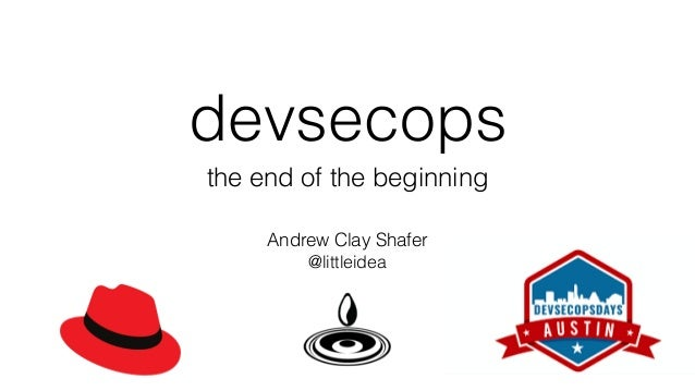 devsecops Andrew Clay Shafer @littleidea the end of the beginning