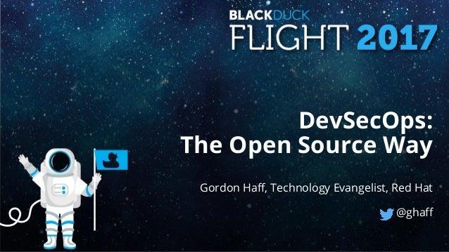 DevSecOps: The Open Source Way Gordon Haff, Technology Evangelist, Red Hat @ghaff