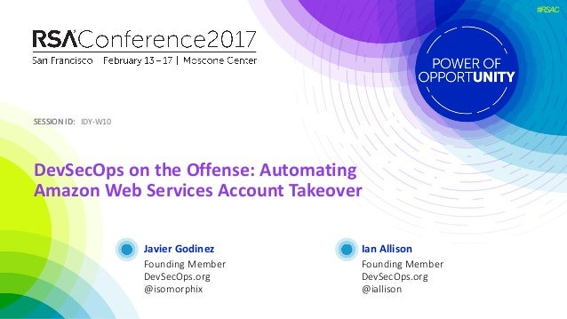 SESSION	ID:SESSION	ID: #RSAC Javier	Godinez DevSecOps on	the	Offense:	Automating	 Amazon	Web	Services	Account	Takeover IDY...