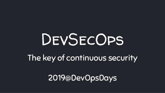 DevSecOps The key of continuous security 2019@DevOpsDays