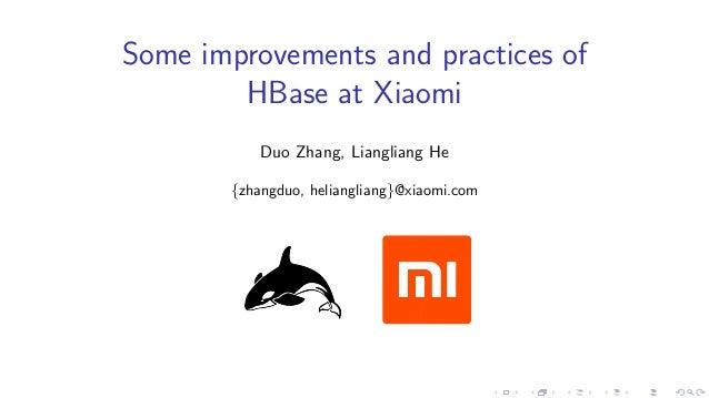 Some improvements and practices of HBase at Xiaomi Duo Zhang, Liangliang He {zhangduo, heliangliang}@xiaomi.com ........ ....