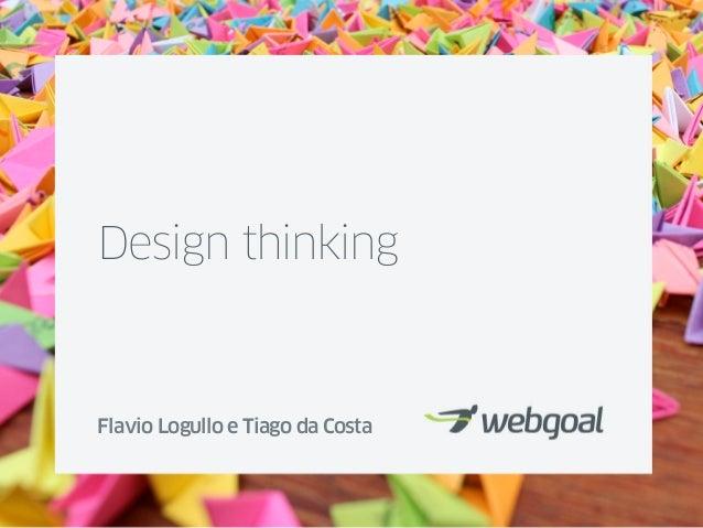 Design thinkingFlavio Logullo e Tiago da Costa