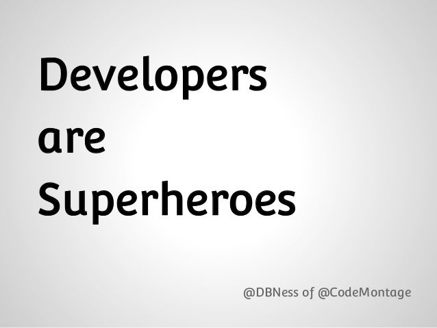 DevelopersareSuperheroes@DBNess of @CodeMontage