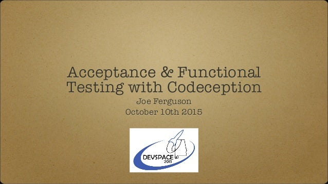 Acceptance & Functional Testing with Codeception - Devspace 2015