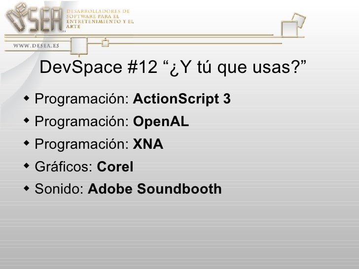 """DevSpace #12 """"¿Y tú que usas?"""" <ul><li>Programación:  ActionScript 3 </li></ul><ul><li>Programación:  OpenAL </li></ul><ul..."""