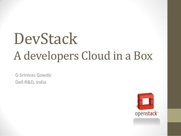 DevStackA developers Cloud in a BoxG Srinivas GowdaDell R&D, India