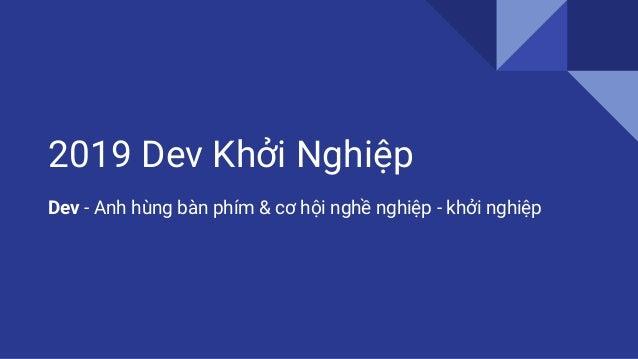 2019 Dev Khởi Nghiệp Dev - Anh hùng bàn phím & cơ hội nghề nghiệp - khởi nghiệp