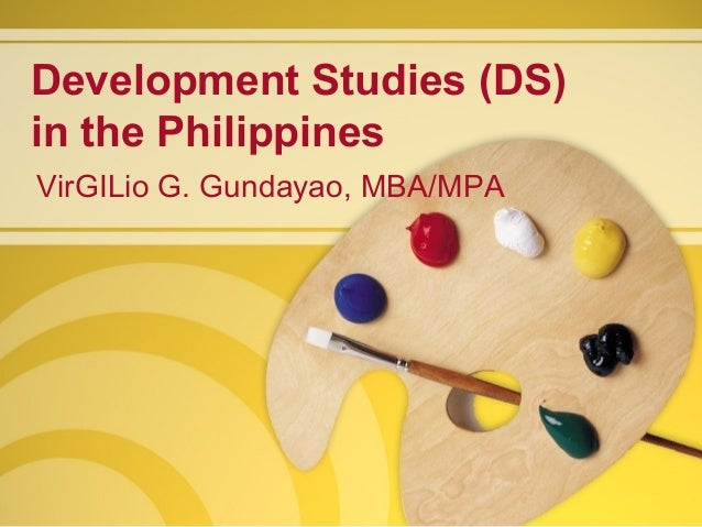 Development Studies (DS) in the Philippines VirGILio G. Gundayao, MBA/MPA