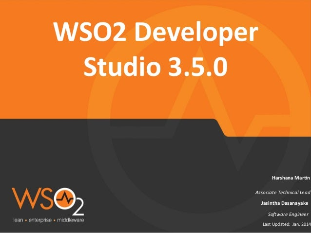 WSO2	   Developer	    Studio	   3.5.0	     Harshana	   Mar)n	     Associate	   Technical	   Lead	    Jasintha	   Dasanayak...