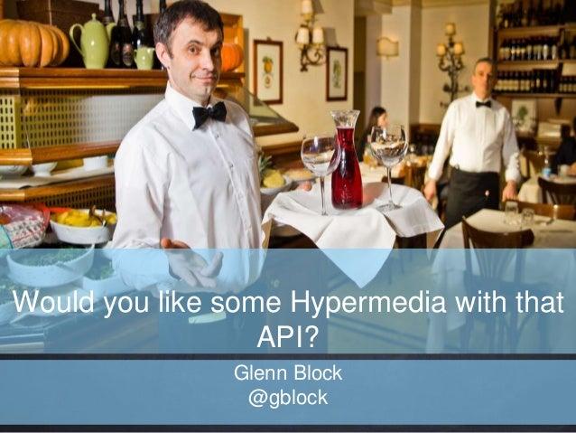 Would you like some Hypermedia with that API? Glenn Block @gblock