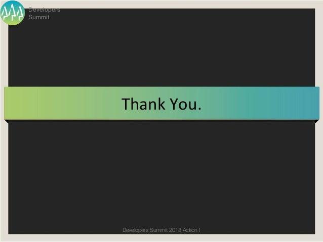 DevelopersSummit             Thank You.             Developers Summit 2013 Action !