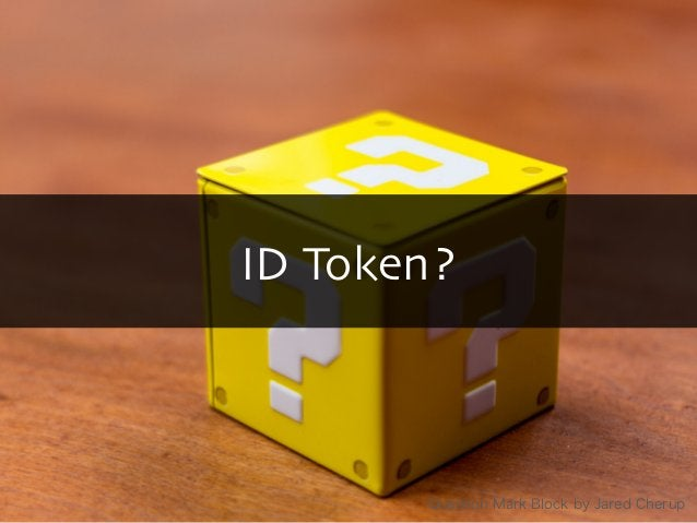 ID Token?  Copyright 2013 OpenID Foundation Japan - All Rights Reserved.  Question Mark Block by Jared Cherup