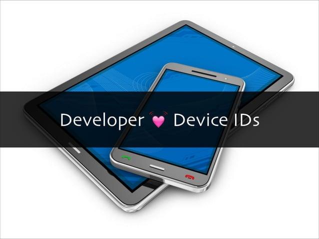 Device IDs  iOS  UDID (dead)  UUID  Vendor Identifier  Advertising Identifier  Device Token (push)  Copyright 2013 OpenID ...