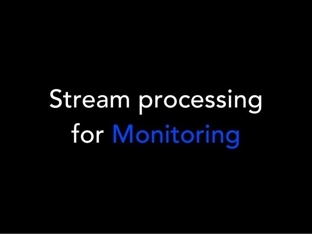 Stream processing for Monitoring