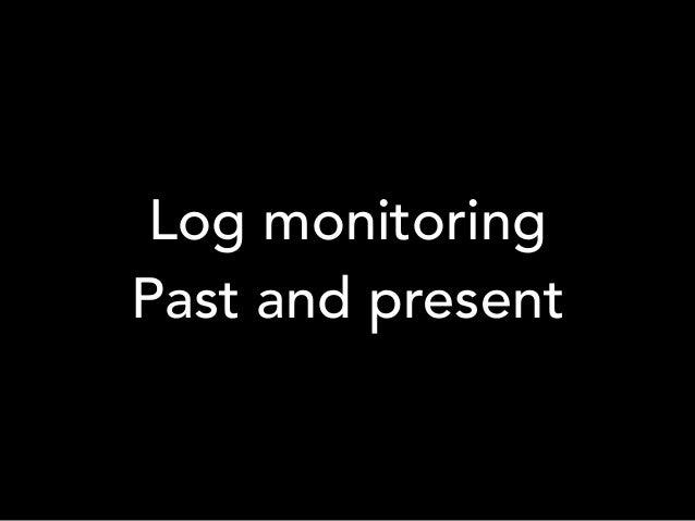 Log monitoring Past and present