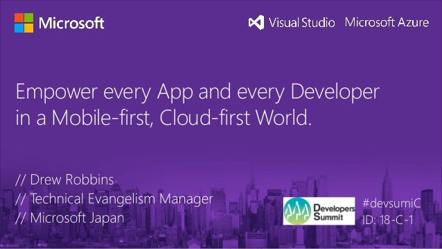 Empower every App and every Developer in a Mobile-first, Cloud-first World. #devsumiC ID: 18-C-1