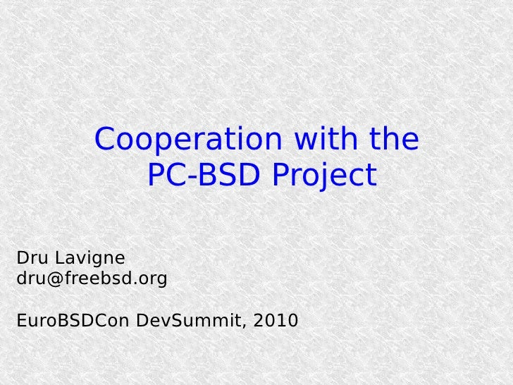 Cooperation with the           PC-BSD Project  Dru Lavigne dru@freebsd.org  EuroBSDCon DevSummit, 2010