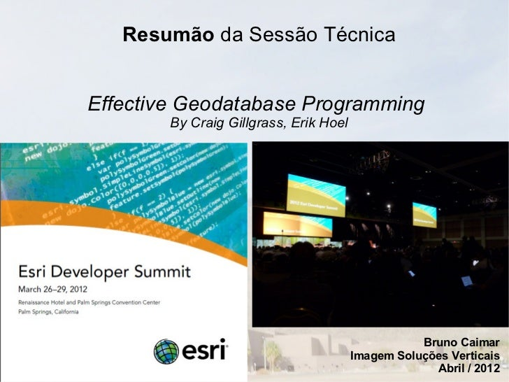 Resumão da Sessão TécnicaEffective Geodatabase Programming        By Craig Gillgrass, Erik Hoel                           ...