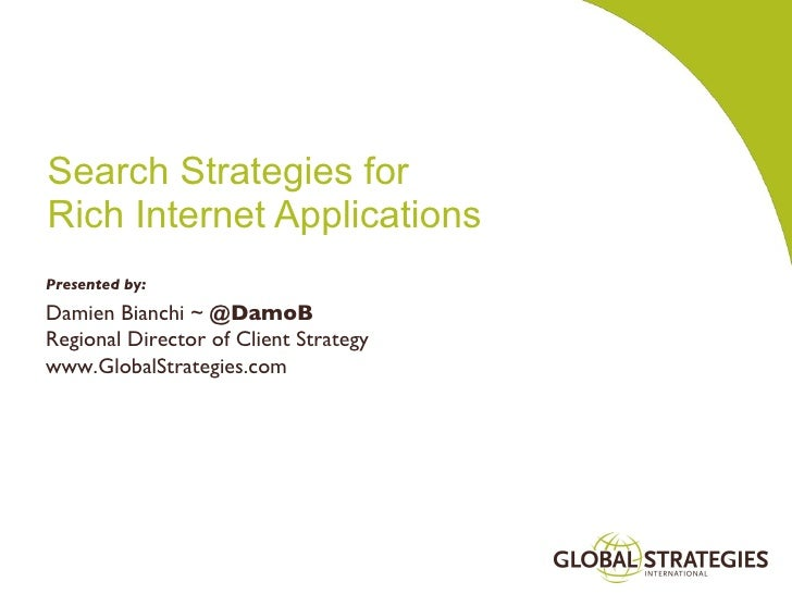 Search Strategies for  Rich Internet Applications Presented by: Damien Bianchi ~  @DamoB Regional Director of Client Strat...