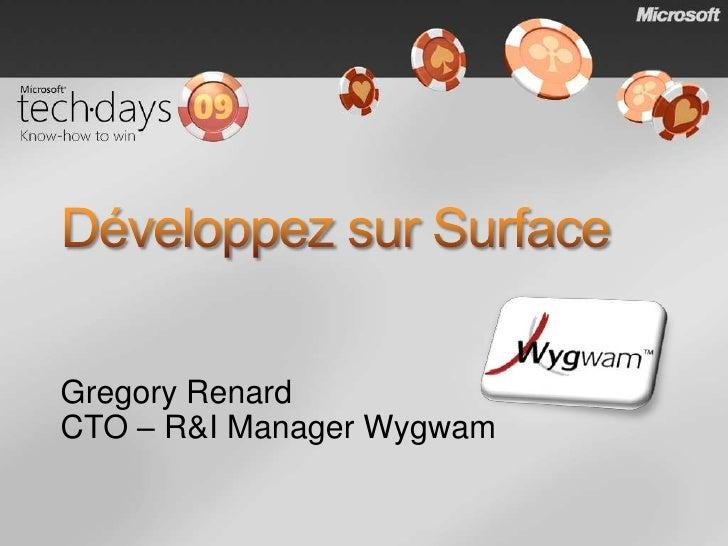 Développezsur Surface<br />Gregory Renard<br />CTO – R&I Manager Wygwam<br />