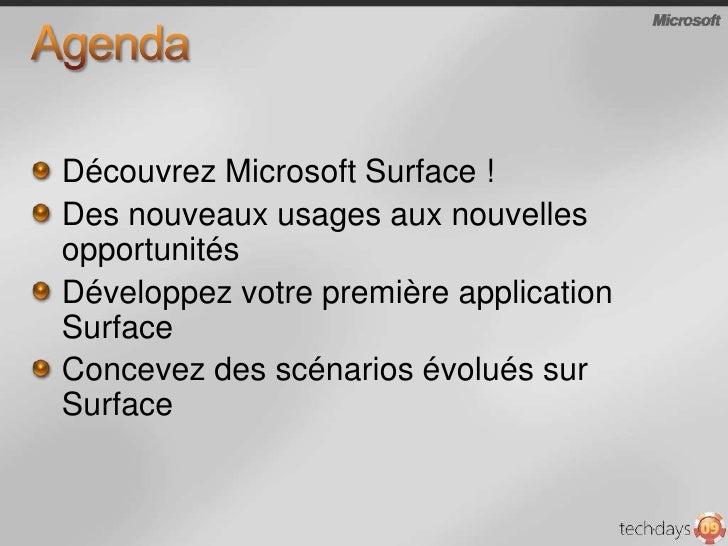 Agenda<br />Découvrez Microsoft Surface !<br />Des nouveaux usages aux nouvelles opportunités<br />Développez votre premiè...