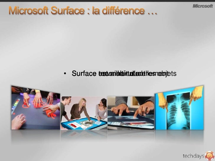 Microsoft Surface : la différence …<br /><ul><li>Surface est multi-touch