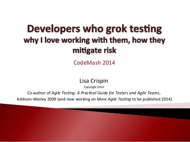 CodeMash  2014      Lisa  C  rispin   Copyright  2014    Co-‐author  of  Agile  Tes)ng:  A  Pra...