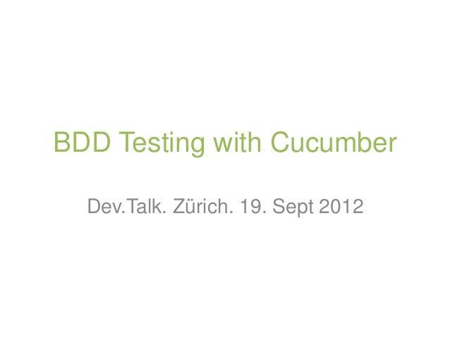 BDD Testing with Cucumber  Dev.Talk. Zürich. 19. Sept 2012