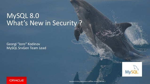 "Copyright © 2019, Oracle and/or its affiliates. All rights reserved. | MySQL 8.0 What's New in Security ? Georgi ""Joro"" Ko..."