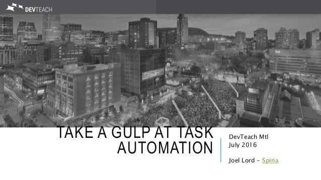 TAKE A GULP AT TASK AUTOMATION DevTeach Mtl July 2016 Joel Lord - Spiria