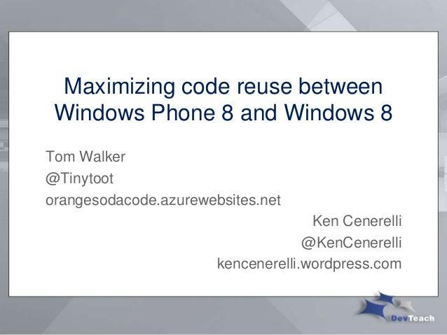 Maximizing code reuse betweenWindows Phone 8 and Windows 8Tom Walker@Tinytootorangesodacode.azurewebsites.netKen Cenerelli...